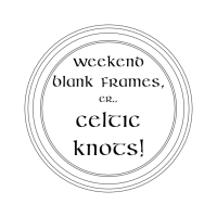 Weekend Blank frames sort of... Celtic knots!